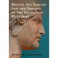 Bronze Age Eleusis and the Origins of the Eleusinian Mysteri (BOK)