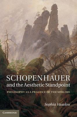 Schopenhauer and the Aesthetic Standpoint: Philosophy as a Practice of the Sublime (BOK)