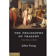 The Philosophy of Tragedy: From Plato to Zizek (BOK)