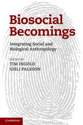 Biosocial Becomings: Integrating Social and Biological Anthropology (BOK)