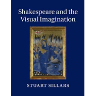 Shakespeare and the Visual Imagination (BOK)