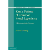 Kant's Defense of Common Moral Experience: A Phenomenological Account (BOK)