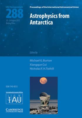 Astrophysics from Antarctica (IAU S288): Proceedings of the 288th Symposium of the International Ast (BOK)