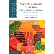 Making Citizens in Africa: Ethnicity, Gender, and National Identity in Ethiopia (BOK)