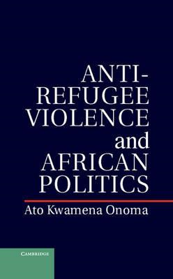 Anti-Refugee Violence and African Politics (BOK)