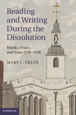 Reading and Writing During the Dissolution: Monks, Friars and Nuns 1530-1558 (BOK)