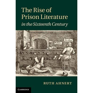 The Rise of Prison Literature in the Sixteenth Century (BOK)