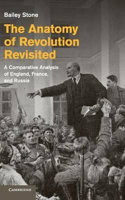 The Anatomy of Revolution Revisited: a Comparative Analysis of England, France, and Russia (BOK)