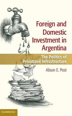 Foreign and Domestic Investment in Argentina: The Politics of Privatized Infrastructure (BOK)