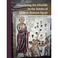 Visualizing the Afterlife in the Tombs of Graeco-Roman Egypt (BOK)
