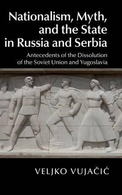 Nationalism, Myth, and the State in Russia and Serbia (BOK)