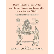 Death Rituals, Social Order and the Archaeology of Immortali (BOK)