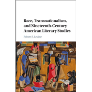 Race, Transnationalism, and Nineteenth-Century American Lite (BOK)