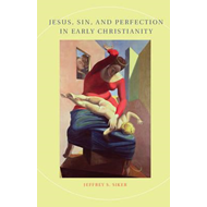 Jesus, Sin, and Perfection in Early Christianity (BOK)