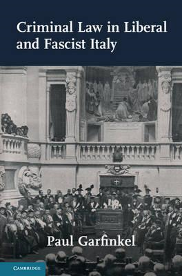 Criminal Law in Liberal and Fascist Italy (BOK)