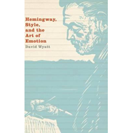 Hemingway, Style, and the Art of Emotion (BOK)
