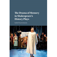 Drama of Memory in Shakespeare's History Plays (BOK)