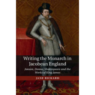 Writing the Monarch in Jacobean England (BOK)