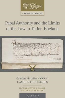 Papal Authority and the Limits of the Law in Tudor England (BOK)