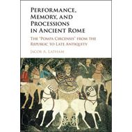 Performance, Memory, and Processions in Ancient Rome (BOK)