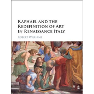 Raphael and the Redefinition of Art in Renaissance Italy (BOK)