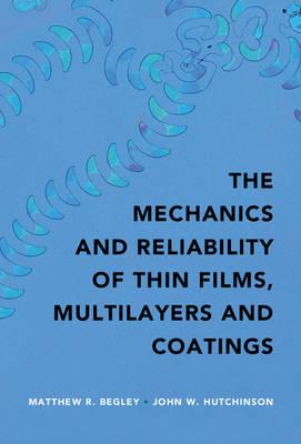 Mechanics and Reliability of Films, Multilayers and Coatings (BOK)
