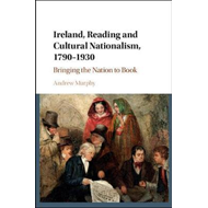 Ireland, Reading and Cultural Nationalism, 1790-1930 (BOK)