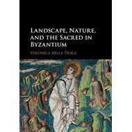 Landscape, Nature, and the Sacred in Byzantium (BOK)