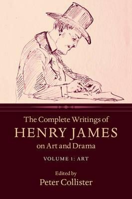 Complete Writings of Henry James on Art and Drama: Volume 1, (BOK)
