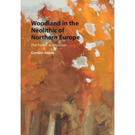 Woodland in the Neolithic of Northern Europe (BOK)