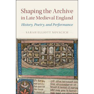 Shaping the Archive in Late Medieval England (BOK)