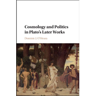 Cosmology and Politics in Plato's Later Works (BOK)