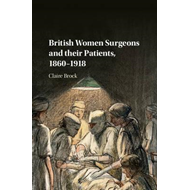 British Women Surgeons and their Patients, 1860-1918 (BOK)