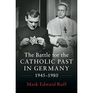 Battle for the Catholic Past in Germany, 1945-1980 (BOK)