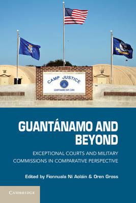 Guantanamo and Beyond: Exceptional Courts and Military Commissions in Comparative Perspective (BOK)