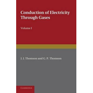Conduction of Electricity through Gases: Volume 1, Ionisatio (BOK)