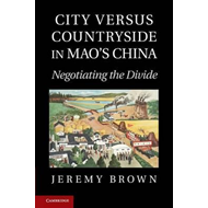 City versus Countryside in Mao's China: Negotiating the Divide (BOK)