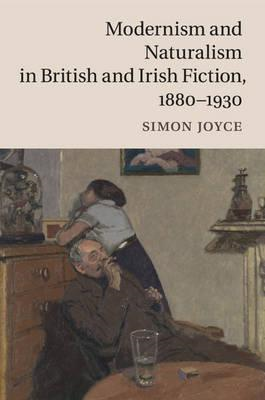 Modernism and Naturalism in British and Irish Fiction, 1880- (BOK)