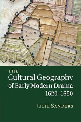 Cultural Geography of Early Modern Drama, 1620-1650 (BOK)