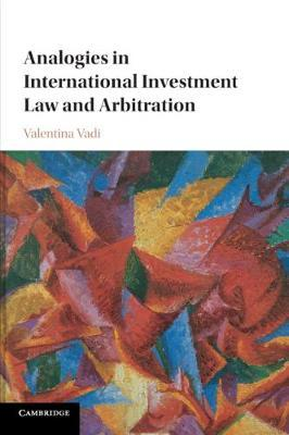 Analogies in International Investment Law and Arbitration (BOK)
