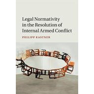 Legal Normativity in the Resolution of Internal Armed Confli (BOK)
