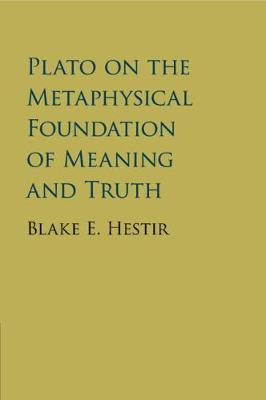 Plato on the Metaphysical Foundation of Meaning and Truth (BOK)