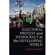 Electoral Protest and Democracy in the Developing World (BOK)