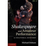Shakespeare and Amateur Performance: A Cultural History (BOK)
