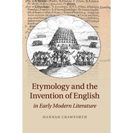 Etymology and the Invention of English in Early Modern Liter (BOK)