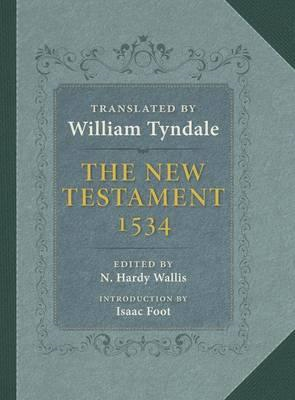 The New Testament: A Reprint of the Edition of 1534 with the Translator's Prefaces and Notes and the (BOK)