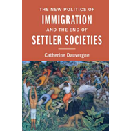New Politics of Immigration and the End of Settler Societies (BOK)