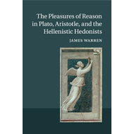 Pleasures of Reason in Plato, Aristotle, and the Hellenistic (BOK)