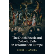 Dutch Revolt and Catholic Exile in Reformation Europe (BOK)