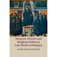 Monastic Women and Religious Orders in Late Medieval Bologna (BOK)